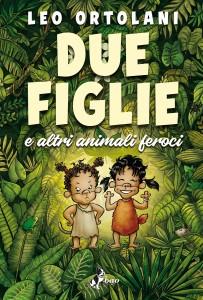 Una lettura per chi educa:Leo OrtolaniDue figlie e altri animali feroci